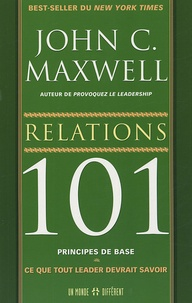 John-C Maxwell - Relations 101 - Ce que tout leader devrait savoir.