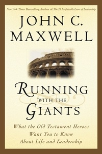 John C. Maxwell - Running with the Giants - What the Old Testament Heroes Want You to Know About Life and Leadership.