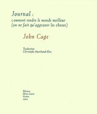 John Cage - Journal : comment rendre le monde meilleur (on ne fait qu'aggraver les choses).