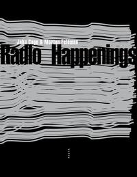John Cage et Morton Feldman - Radio Happenings - Enregistrés à Wbai, New York, juillet 1966 - janvier 1967.