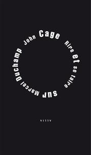 John Cage - Rire et se taire - Sur Marcel Duchamp.