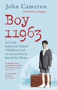 John Cameron - Boy 11963 - An Irish Industrial School Childhood and an Extraordinary Search for Home.