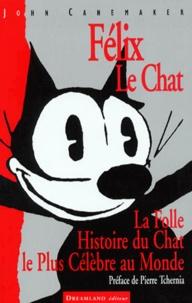 John Canemaker - FELIX LE CHAT. - La folle histoire du chat le plus célèbre du monde.