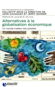 John Cavanagh et J Mander - Alternatives à la globalisation économique - Un monde meilleur est possible.