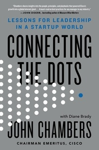 John Chambers et Diane Brady - Connecting the Dots - Lessons for Leadership in a Startup World.