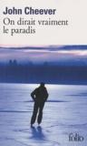 John Cheever - On dirait vraiment le paradis.