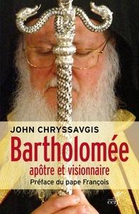 John Chryssavgis - Bartholomée - Apôtre et visionnaire.
