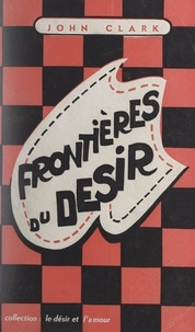John Clark - Frontières du désir.