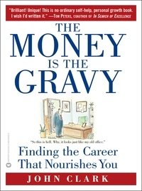 John Clark - The Money Is the Gravy - Finding the Career That Nourishes You.