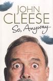 John Cleese - So, Anyway.