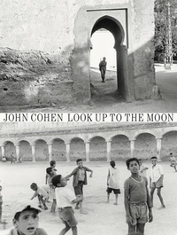 John Cohen - Morocco - Look up to the moon.