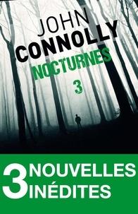 John Connolly - Nocturnes 3 - 3 nouvelles inédites - Le rituel des os - La chaufferie - Les sorcières d'Underbury.