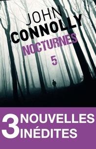 John Connolly - Nocturnes 5 - 3 nouvelles inédites - Un vert très, très foncé - Le bel engrais de miss Froom - Le gouffre de Wakeford.