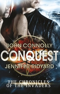 John Connolly et Jennifer Ridyard - The Chronicles of the Invaders - Book 1, Conquest.