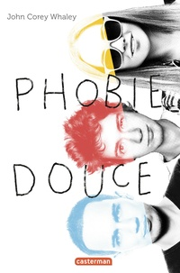 John Corey Whaley - Phobie douce.