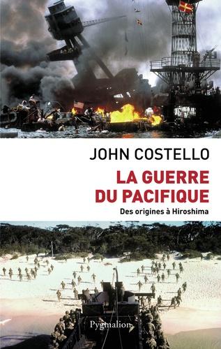 John Costello - La Guerre du Pacifique - Nouvelle histoire à partir d'archives restées jusqu'ici secrètes.