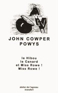 John Cowper Powys - Le hibou, le canard et Miss Rowe ! Miss Rowe !.
