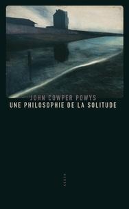 John Cowper Powys - Une philosophie de la solitude.