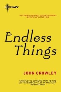 John Crowley - Endless Things.