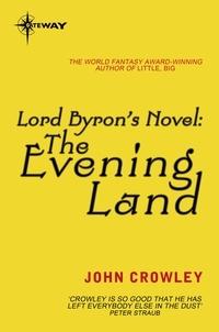 John Crowley - Lord Byron's Novel: The Evening Land.