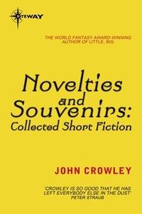 John Crowley - Novelties and Souvenirs: Collected Short Fiction.