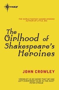 John Crowley - The Girlhood of Shakespeare's Heroines.