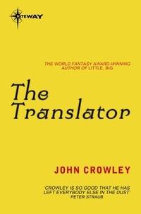 John Crowley - The Translator.