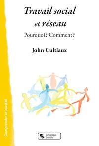 John Cultiaux - Travail social et réseaux - Pourquoi ? Comment ?.