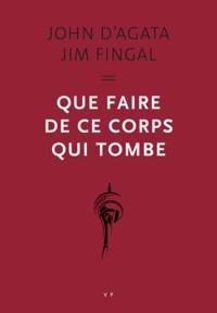 John D' Agata et Jim Fingal - Que faire de ce corps qui tombe.