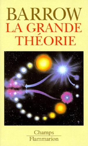 John-D Barrow - La grande théorie - Les limites d'une explication globale en physique.