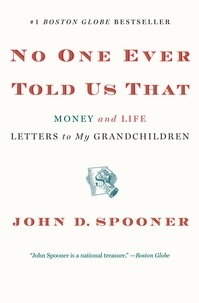 John D. Spooner - No One Ever Told Us That - Money and Life Letters to My Grandchildren.