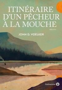 John D. Voelker - Itinéraire d'un pêcheur à la mouche.