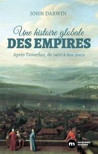 John Darwin - Une histoire globale des empires - Après Tamerlan, de 1400 à nos jours.