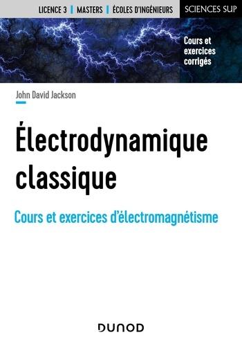 Electrodynamique classique. Cours et exercices d'électromagnétisme