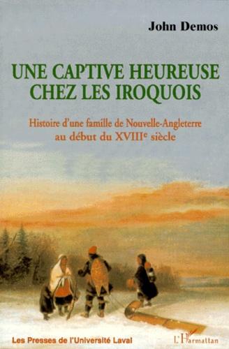 John Demos - UNE CAPTIVE HEUREUSE CHEZ LES IROQUOIS. - Histoire d'une famille de Nouvelle-Angleterre au début du XVIIIème siècle.