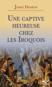 John Demos - Une captive heureuse chez les Iroquois.