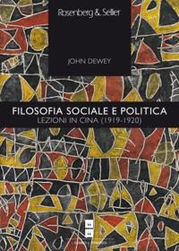 John Dewey et Federica Gregoratto - Filosofia sociale e politica - Lezioni in Cina (1919-1920).