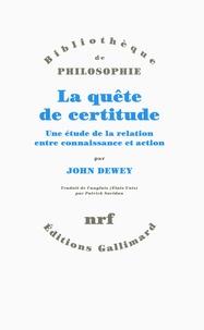 John Dewey - La quête de certitude - Une étude de la relation entre connaissance et action.