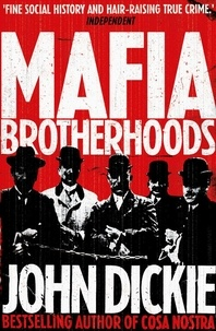 John Dickie - Blood Brotherhoods - The Rise of the Italian Mafias.