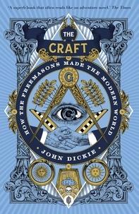 John Dickie - The Craft - How the Freemasons Made the Modern World.