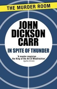 John Dickson Carr - In Spite of Thunder.