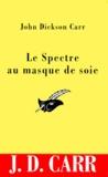 John Dickson Carr - Le spectre au masque de soie.