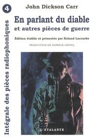 John Dickson Carr et Roland Lacourbe - Les Pièces Radiophoniques Intégrale, Tome 4 : En parlant du diable - Et autres pièces de guerre.