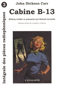 John Dickson Carr - Les Pièces Radiophoniques Tome 3 : Cabine B-13.