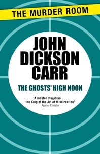 John Dickson Carr - The Ghosts' High Noon.