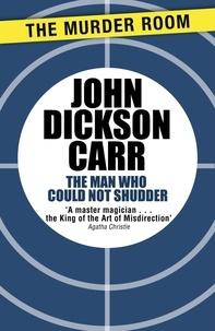 John Dickson Carr - The Man Who Could Not Shudder.