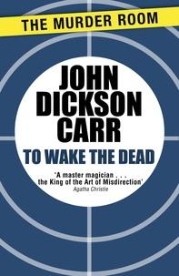 John Dickson Carr - To Wake The Dead.