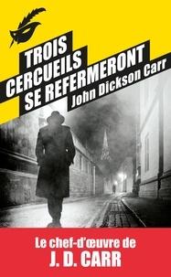 John Dickson Carr - Trois cercueils se refermeront.
