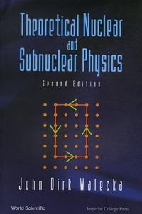 Theoretical Nuclear and Subnuclear physics - John Dirk Walecka | Showmesound.org