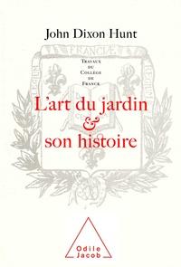 John Dixon - L'art du jardin et son histoire.
